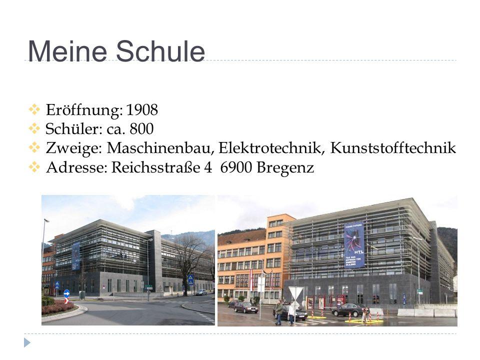 Meine Schule  Eröffnung: 1908  Schüler: ca. 800  Zweige: Maschinenbau, Elektrotechnik, Kunststofftechnik  Adresse: Reichsstraße 4 6900 Bregenz