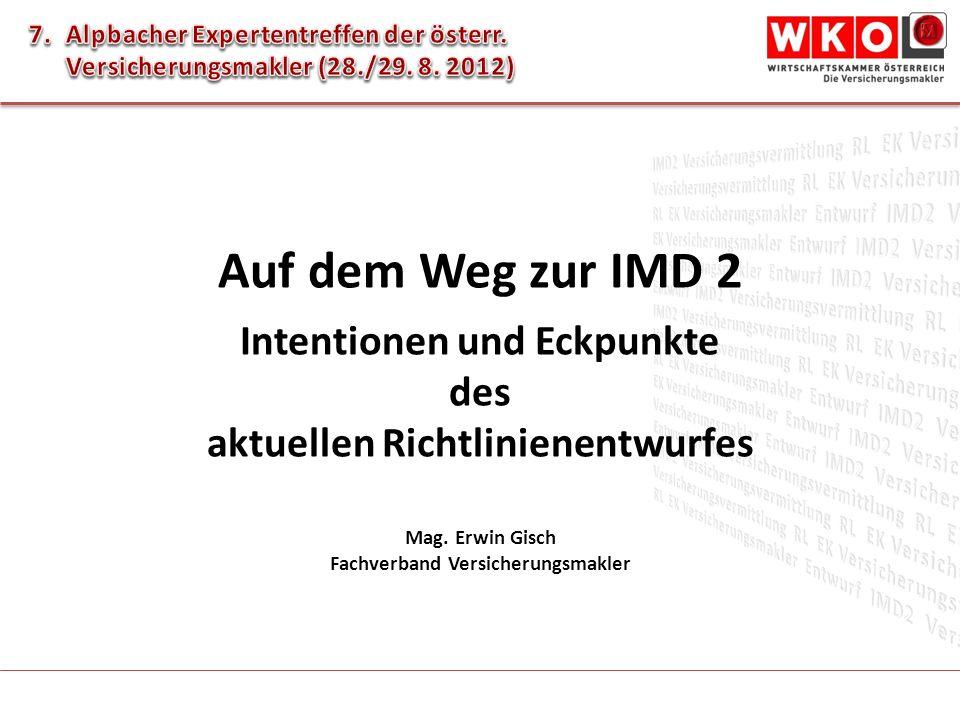 Mag. Erwin Gisch Fachverband Versicherungsmakler Auf dem Weg zur IMD 2 Intentionen und Eckpunkte des aktuellen Richtlinienentwurfes