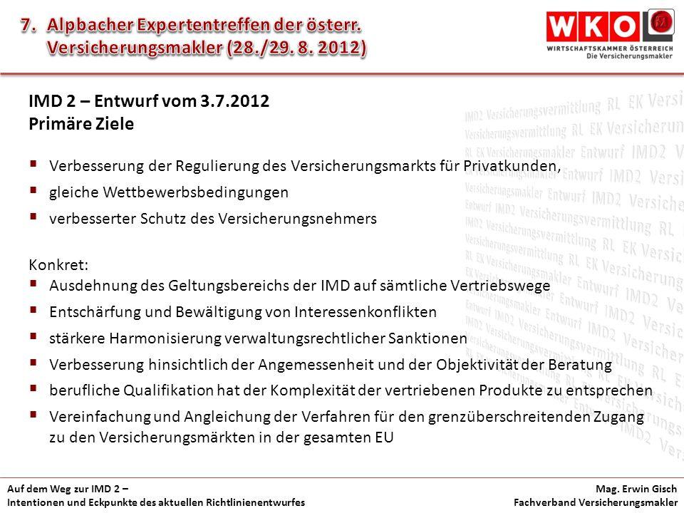 Auf dem Weg zur IMD 2 – Intentionen und Eckpunkte des aktuellen Richtlinienentwurfes Mag. Erwin Gisch Fachverband Versicherungsmakler IMD 2 – Entwurf