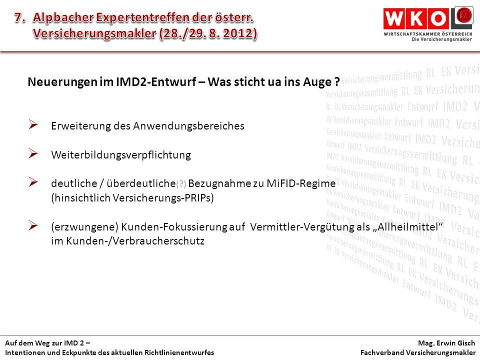Auf dem Weg zur IMD 2 – Intentionen und Eckpunkte des aktuellen Richtlinienentwurfes Mag. Erwin Gisch Fachverband Versicherungsmakler Neuerungen im IM