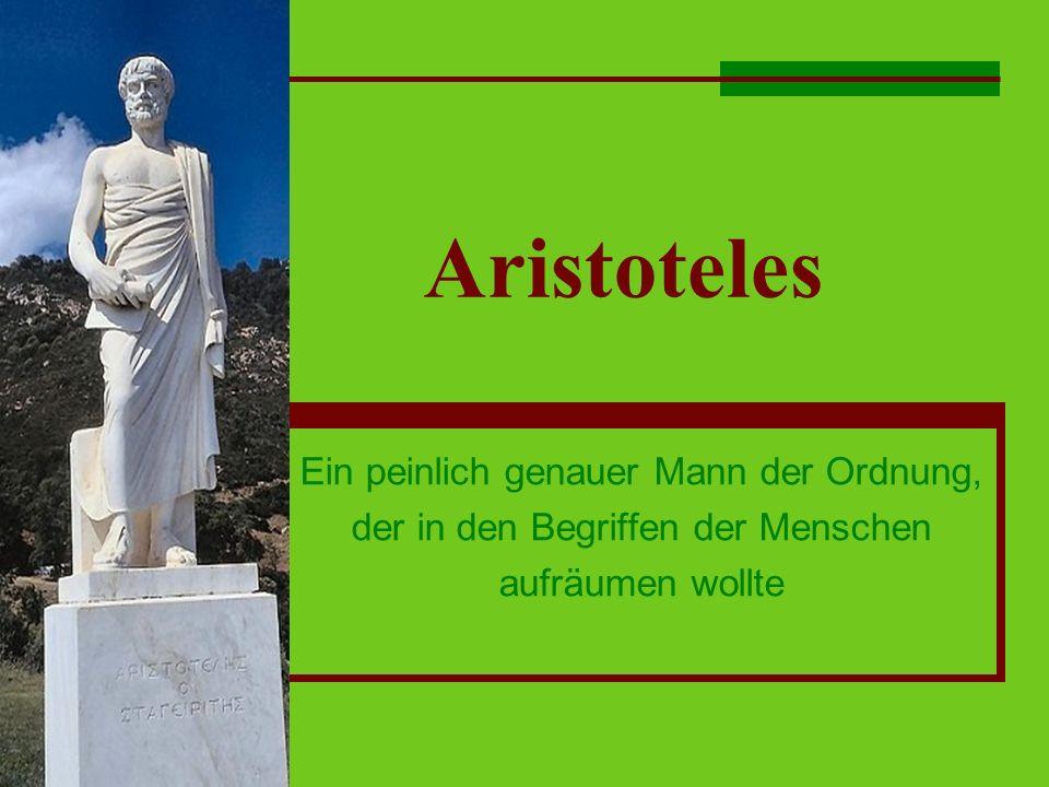 Aristoteles Ein peinlich genauer Mann der Ordnung, der in den Begriffen der Menschen aufräumen wollte