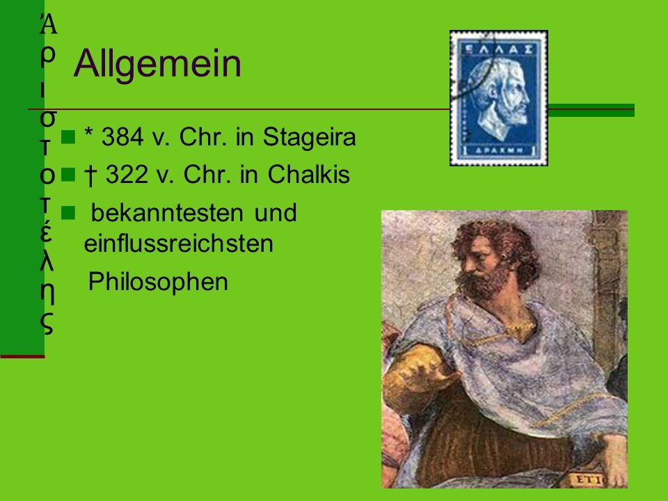 Allgemein * 384 v. Chr. in Stageira † 322 v. Chr. in Chalkis bekanntesten und einflussreichsten Philosophen Ἀ ρ ι σ τ o τ έ λ η ς