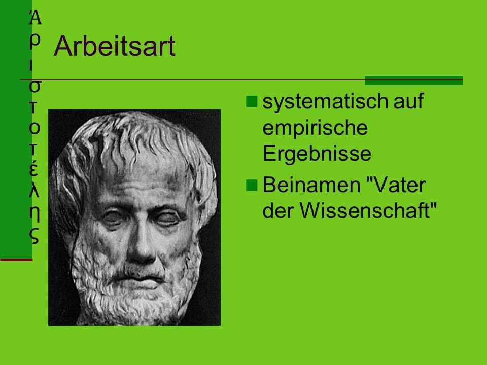 Arbeitsart systematisch auf empirische Ergebnisse Beinamen Vater der Wissenschaft Ἀ ρ ι σ τ o τ έ λ η ς