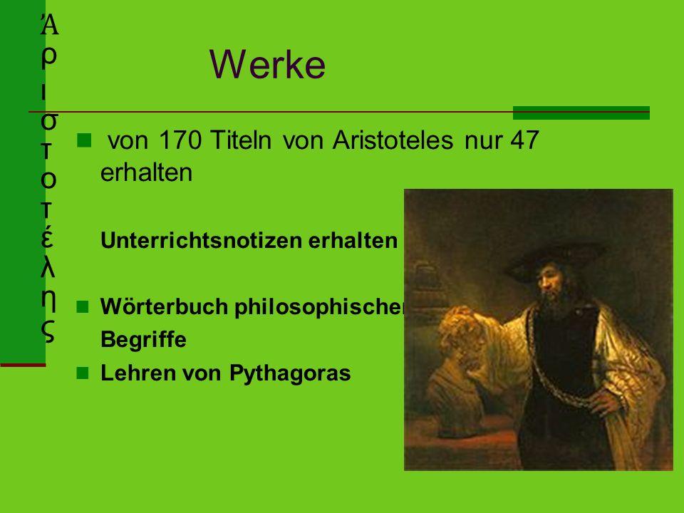 Werke von 170 Titeln von Aristoteles nur 47 erhalten Unterrichtsnotizen erhalten Wörterbuch philosophischer Begriffe Lehren von Pythagoras Ἀ ρ ι σ τ o
