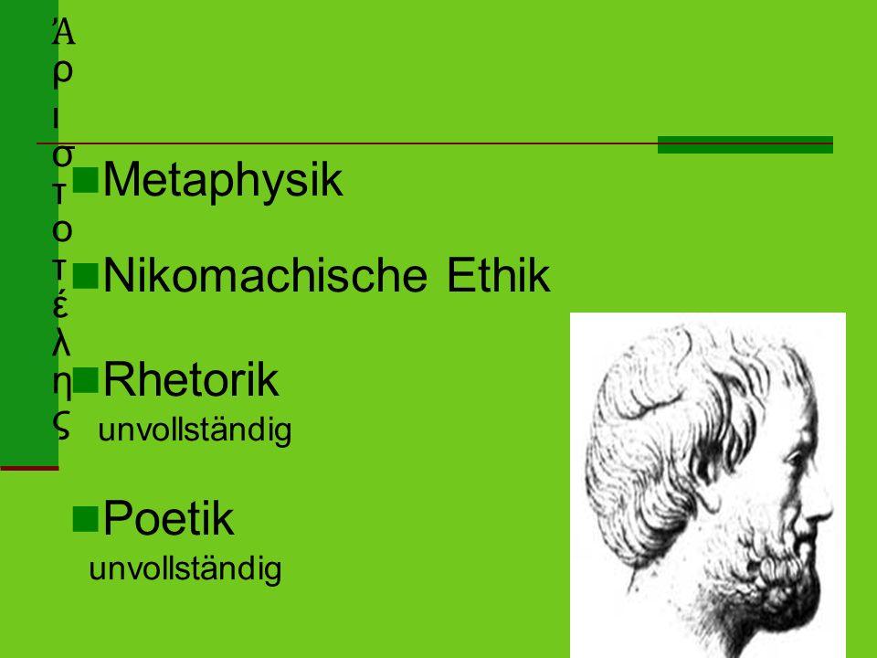 Metaphysik Nikomachische Ethik Rhetorik unvollständig Poetik unvollständig Ἀ ρ ι σ τ o τ έ λ η ς