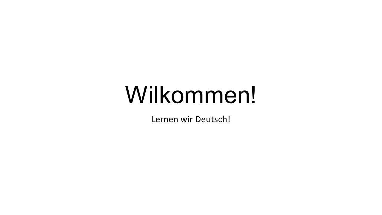Wilkommen! Lernen wir Deutsch!