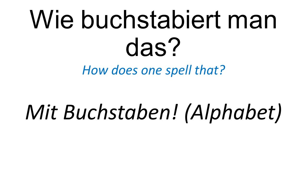 Wie buchstabiert man das? How does one spell that? Mit Buchstaben! (Alphabet)