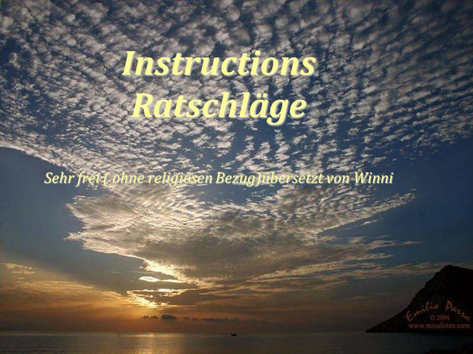 InstructionsRatschläge Sehr frei ( ohne religiösen Bezug)übersetzt von Winni