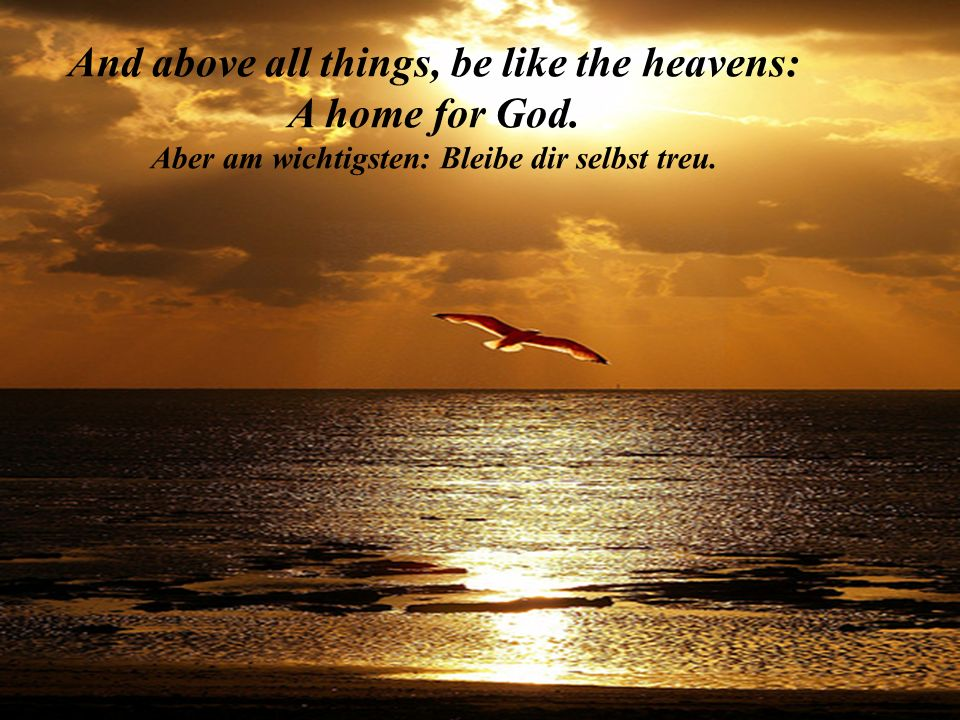 And above all things, be like the heavens: A home for God.
