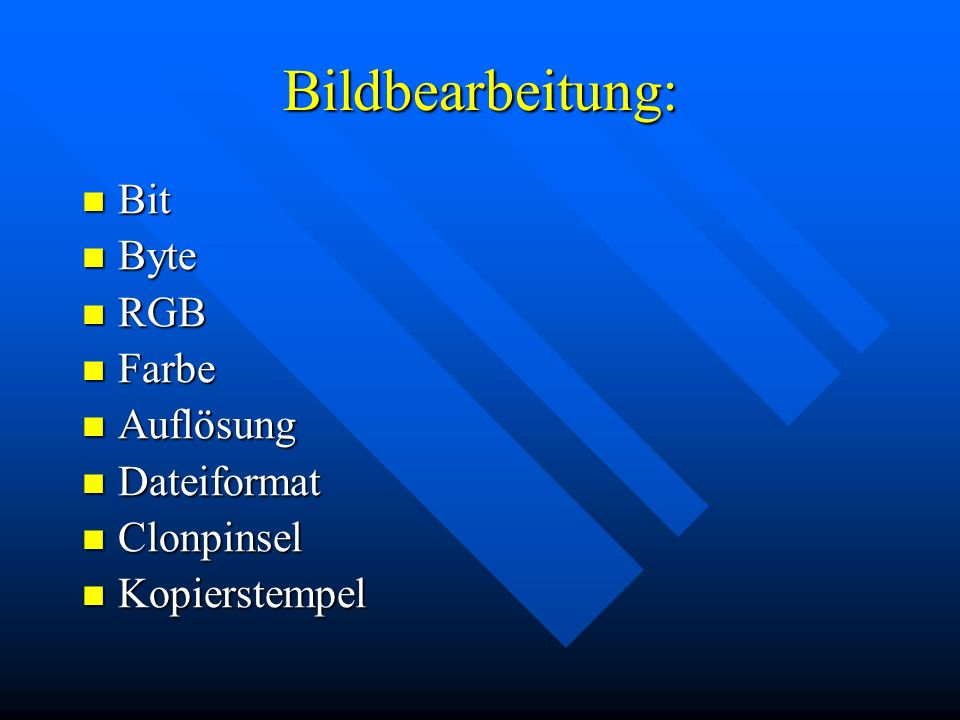 Bildbearbeitung: Bit Bit Byte Byte RGB RGB Farbe Farbe Auflösung Auflösung Dateiformat Dateiformat Clonpinsel Clonpinsel Kopierstempel Kopierstempel