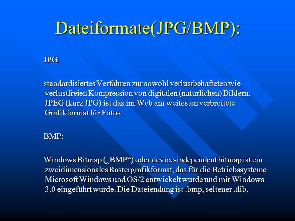 Dateiformate(JPG/BMP): JPG: JPG: standardisiertes Verfahren zur sowohl verlustbehafteten wie verlustfreien Kompression von digitalen (natürlichen) Bildern.