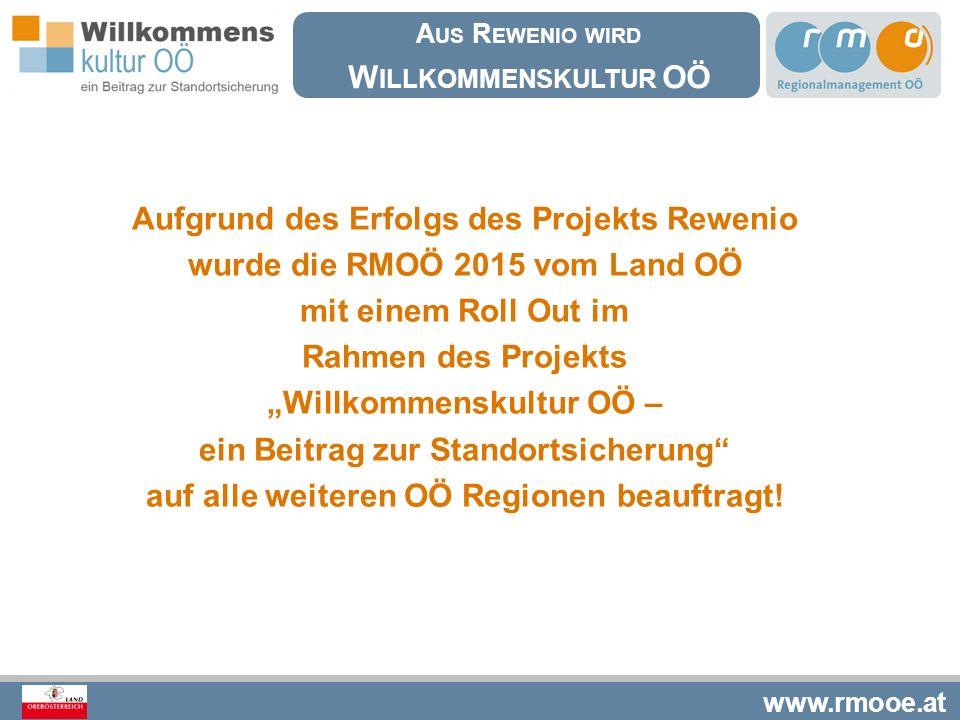 www.rmooe.at A US R EWENIO WIRD W ILLKOMMENSKULTUR OÖ Aufgrund des Erfolgs des Projekts Rewenio wurde die RMOÖ 2015 vom Land OÖ mit einem Roll Out im