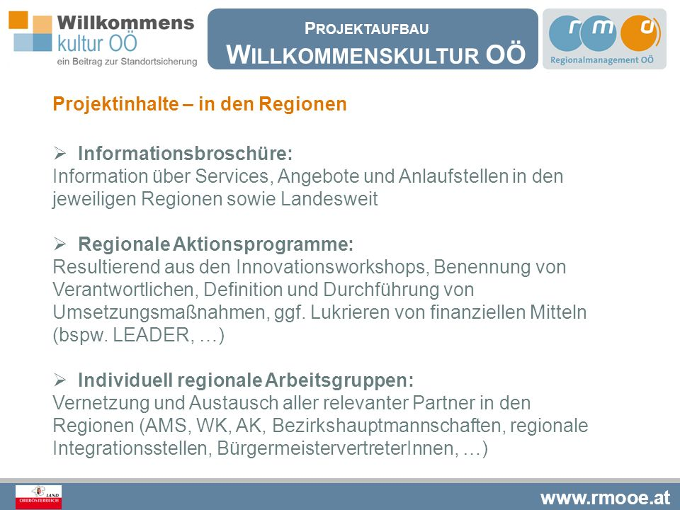 www.rmooe.at Projektinhalte – in den Regionen  Informationsbroschüre: Information über Services, Angebote und Anlaufstellen in den jeweiligen Regione