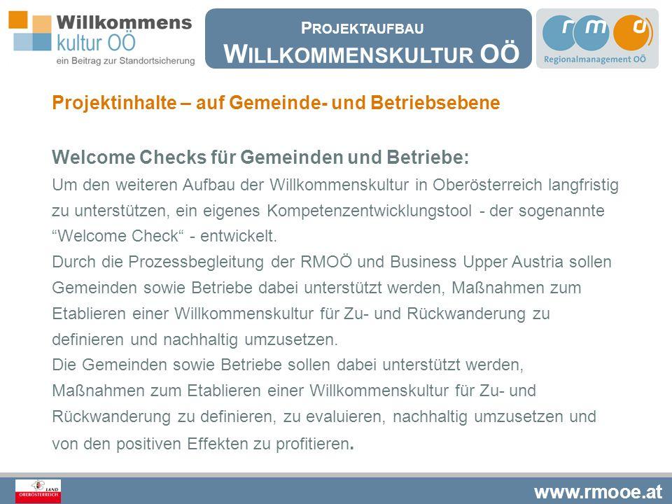 www.rmooe.at Projektinhalte – auf Gemeinde- und Betriebsebene Welcome Checks für Gemeinden und Betriebe: Um den weiteren Aufbau der Willkommenskultur