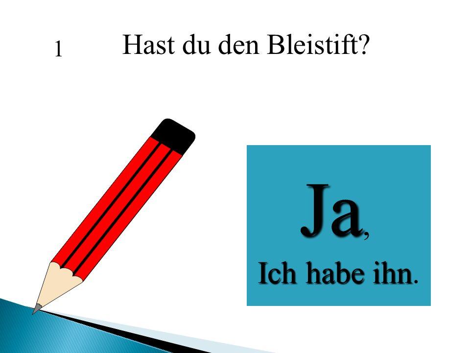 Hast du den Bleistift? JJJJ aaaa, IIII cccc hhhh h h h h aaaa bbbb eeee i i i i hhhh nnnn. 1
