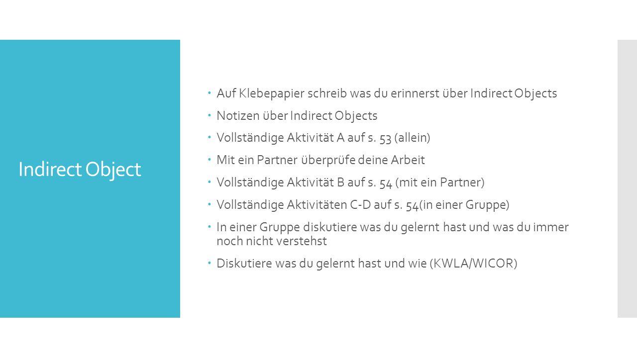 Indirect Object  Auf Klebepapier schreib was du erinnerst über Indirect Objects  Notizen über Indirect Objects  Vollständige Aktivität A auf s.