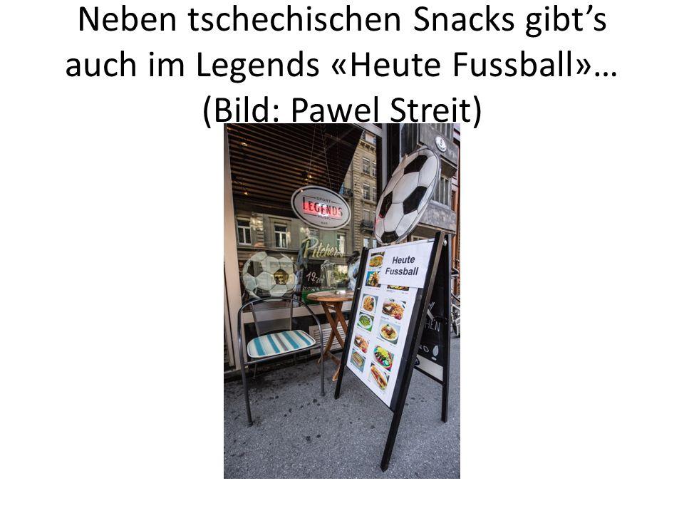 Neben tschechischen Snacks gibt's auch im Legends «Heute Fussball»… (Bild: Pawel Streit)