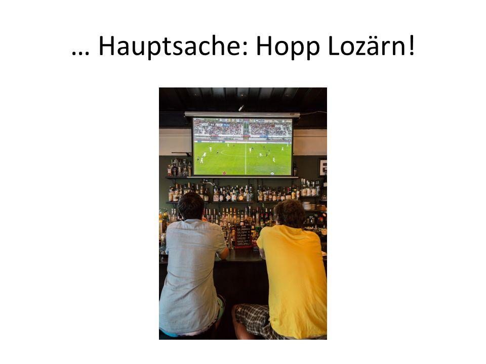 … Hauptsache: Hopp Lozärn!