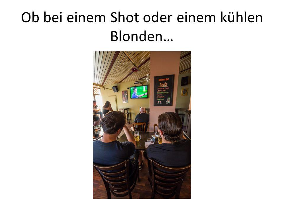 Ob bei einem Shot oder einem kühlen Blonden…