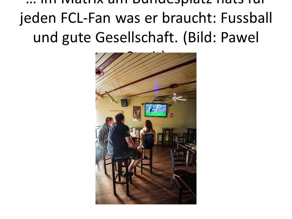… im Matrix am Bundesplatz hats für jeden FCL-Fan was er braucht: Fussball und gute Gesellschaft. (Bild: Pawel Streit)