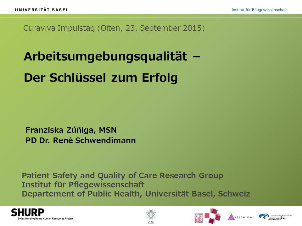 Patient Safety and Quality of Care Research Group Institut für Pflegewissenschaft Departement of Public Health, Universität Basel, Schweiz Franziska Zúñiga, MSN PD Dr.