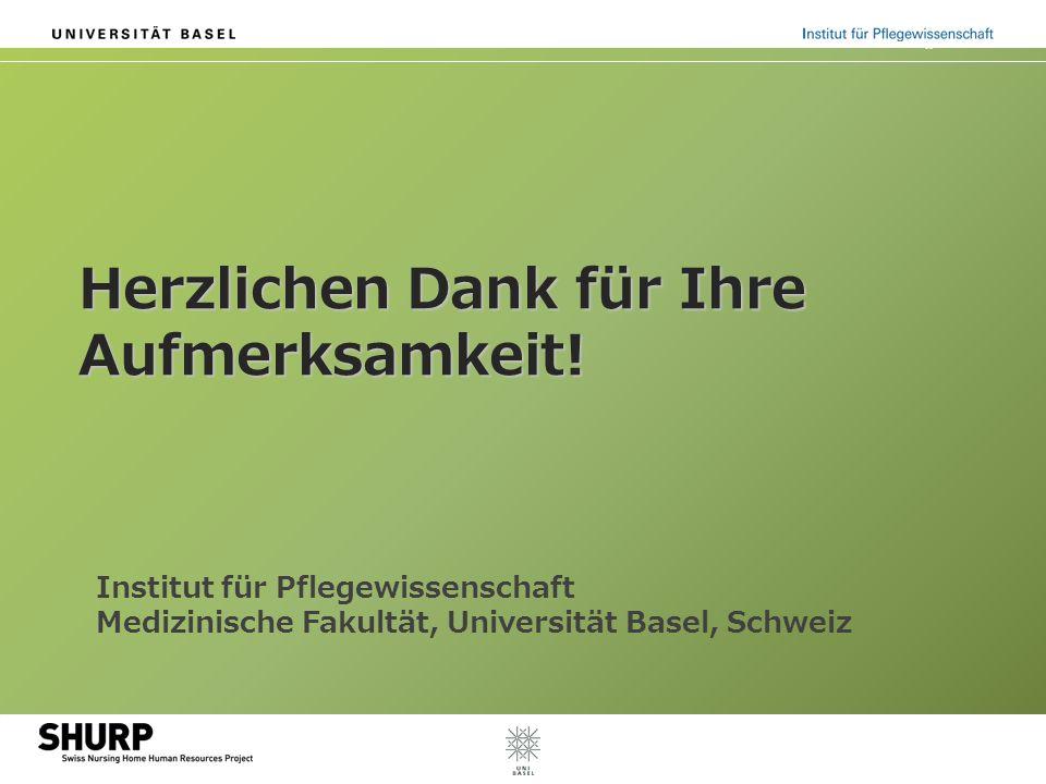 Herzlichen Dank für Ihre Aufmerksamkeit! Institut für Pflegewissenschaft Medizinische Fakultät, Universität Basel, Schweiz