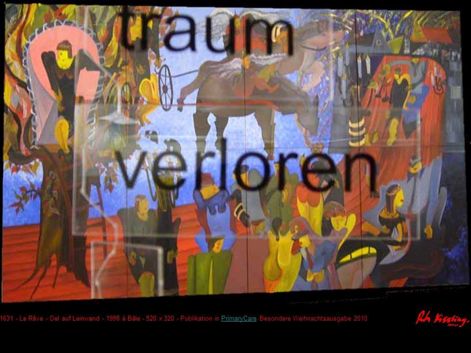 1631 - Le Rêve - Oel auf Leinwand - 1998 à Bâle - 8x130x160=520x320 Publikation in Einladungskarte für Ausstellung im Schloss Gruyères, Oltner Tagblatt ganz gross - 03.06, PrimaryCare Besondere Weihnachtsausgabe 2010,PrimaryCare Krönung für das Bild 'Le Rêve' mit dem Kunstkritik-Preis von a r t e BINNINGEN 2010 an Ruth Kissling de Bâle Photos: Michele Paglialunga, HP Faessli, Bruno Kissling, Gabriela Kissling