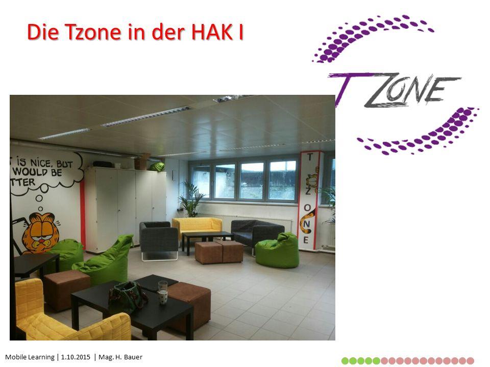 Mobile Learning | 1.10.2015 | Mag. H. Bauer Die Tzone in der HAK I