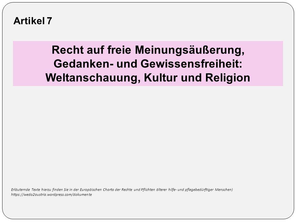 Recht auf freie Meinungsäußerung, Gedanken- und Gewissensfreiheit: Weltanschauung, Kultur und Religion Artikel 7 Erläuternde Texte hierzu finden Sie i