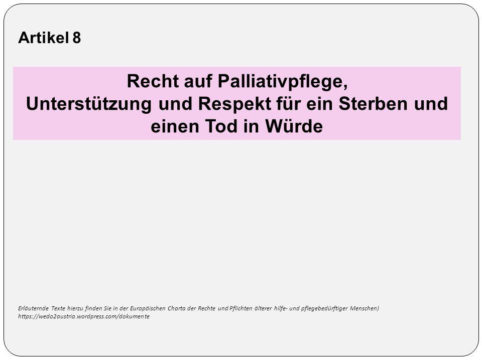 Artikel 8 Recht auf Palliativpflege, Unterstützung und Respekt für ein Sterben und einen Tod in Würde Erläuternde Texte hierzu finden Sie in der Europ