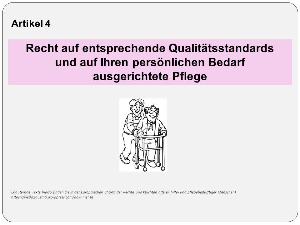 Artikel 4 Recht auf entsprechende Qualitätsstandards und auf Ihren persönlichen Bedarf ausgerichtete Pflege Erläuternde Texte hierzu finden Sie in der