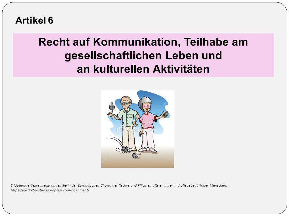 Artikel 6 Recht auf Kommunikation, Teilhabe am gesellschaftlichen Leben und an kulturellen Aktivitäten Erläuternde Texte hierzu finden Sie in der Euro