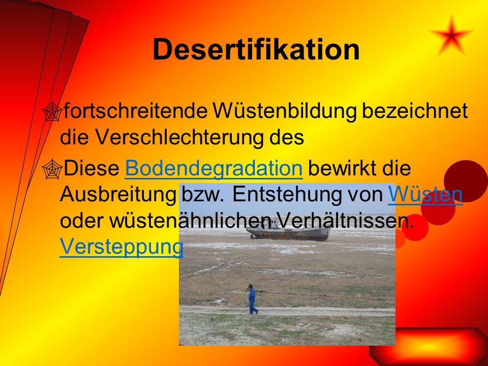 Desertifikation  fortschreitende Wüstenbildung bezeichnet die Verschlechterung des  Diese Bodendegradation bewirkt die Ausbreitung bzw.