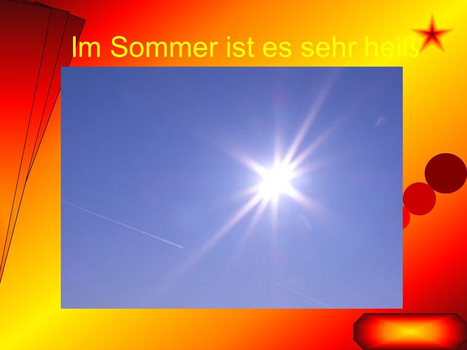 Im Sommer ist es sehr heiß