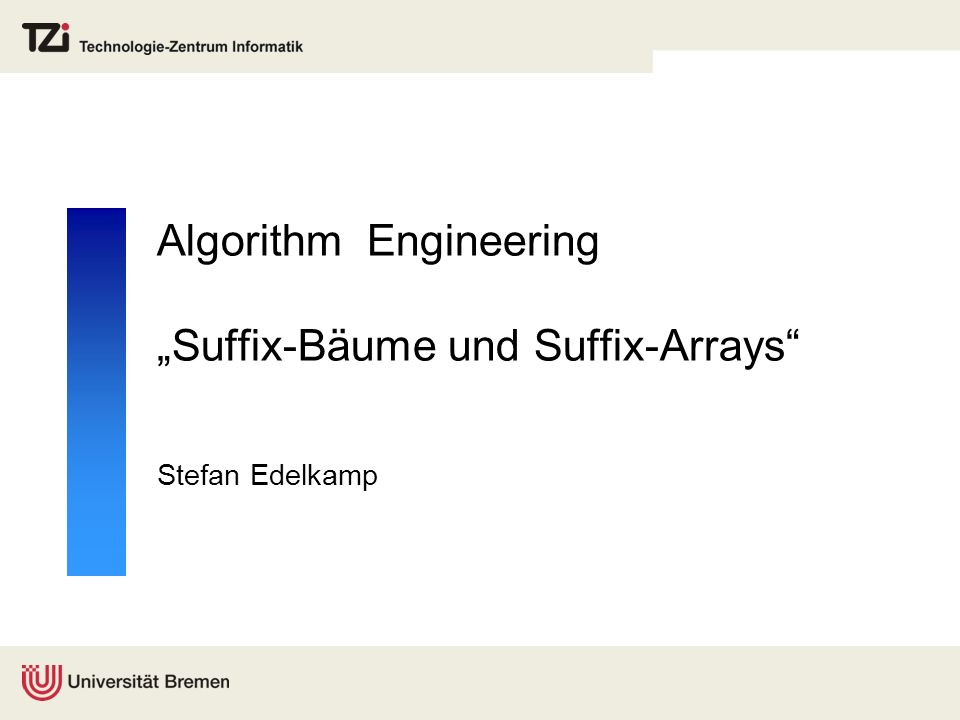 "Algorithm Engineering ""Suffix-Bäume und Suffix-Arrays Stefan Edelkamp"