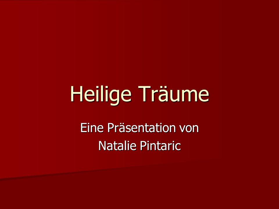 Heilige Träume Eine Präsentation von Natalie Pintaric