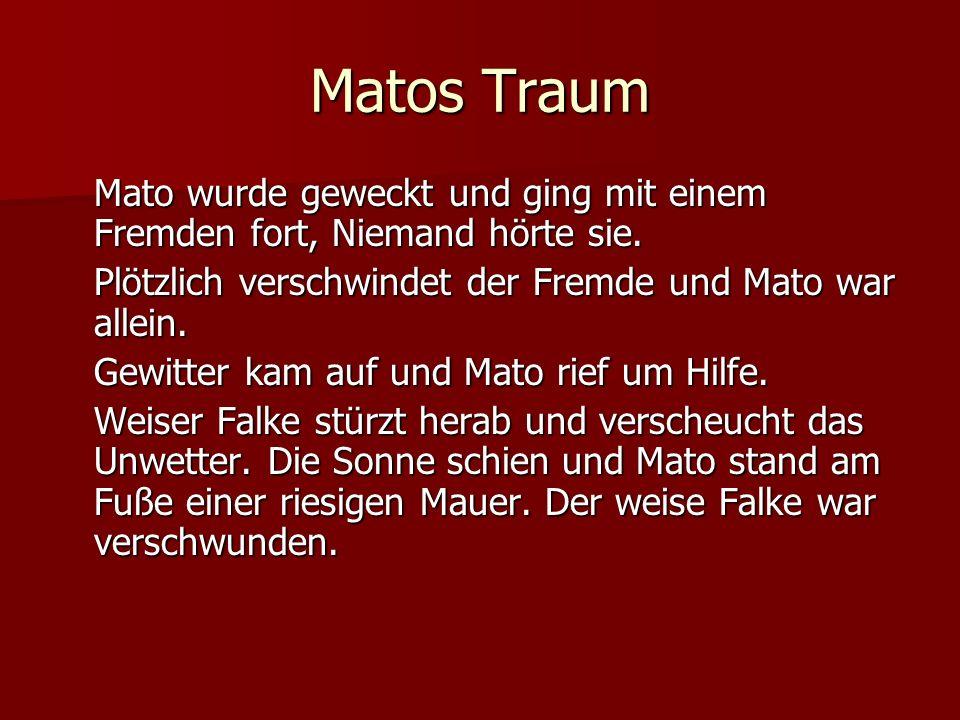Matos Traum Mato wurde geweckt und ging mit einem Fremden fort, Niemand hörte sie. Plötzlich verschwindet der Fremde und Mato war allein. Gewitter kam