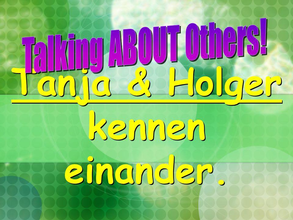 Tanja & Holger kennen einander.