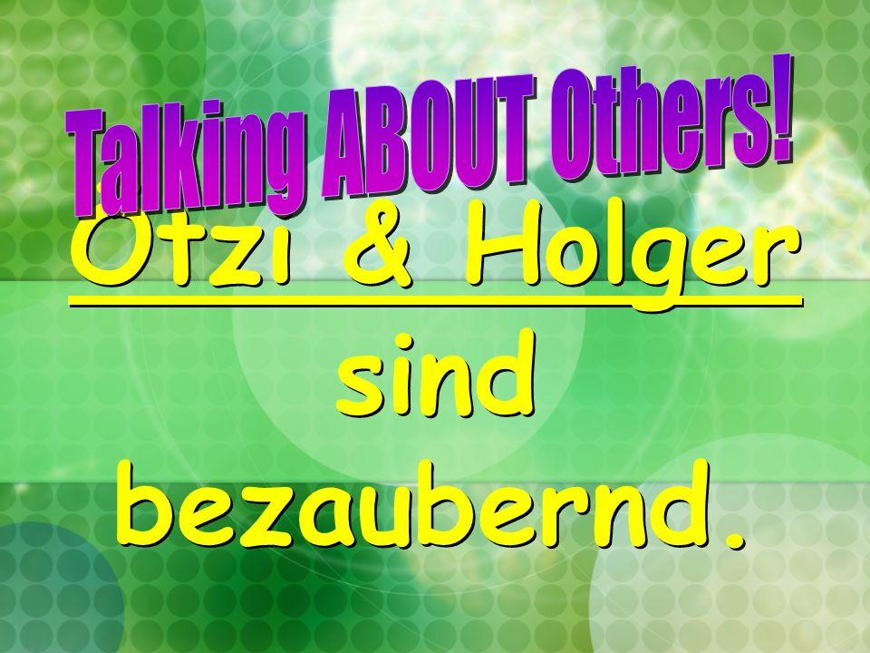 Ötzi & Holger sind bezaubernd.