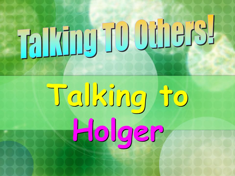 Talking to Holger