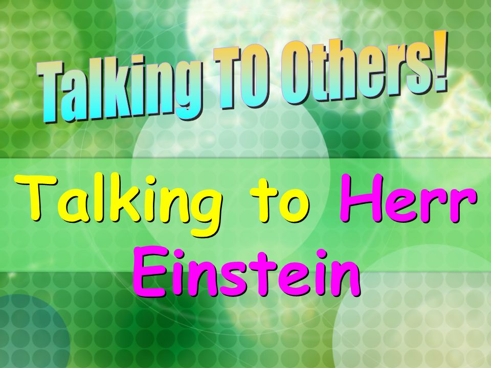 Talking to Herr Einstein