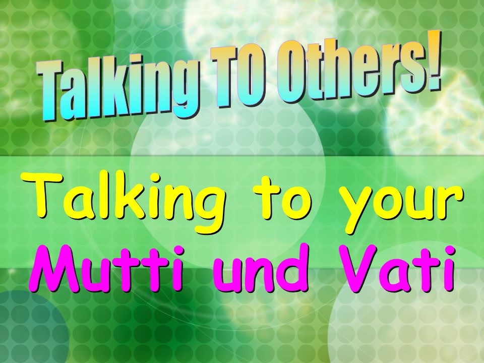 Talking to your Mutti und Vati