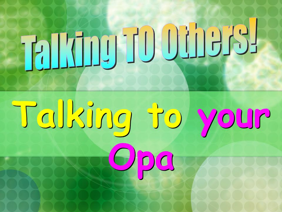 Talking to your Opa