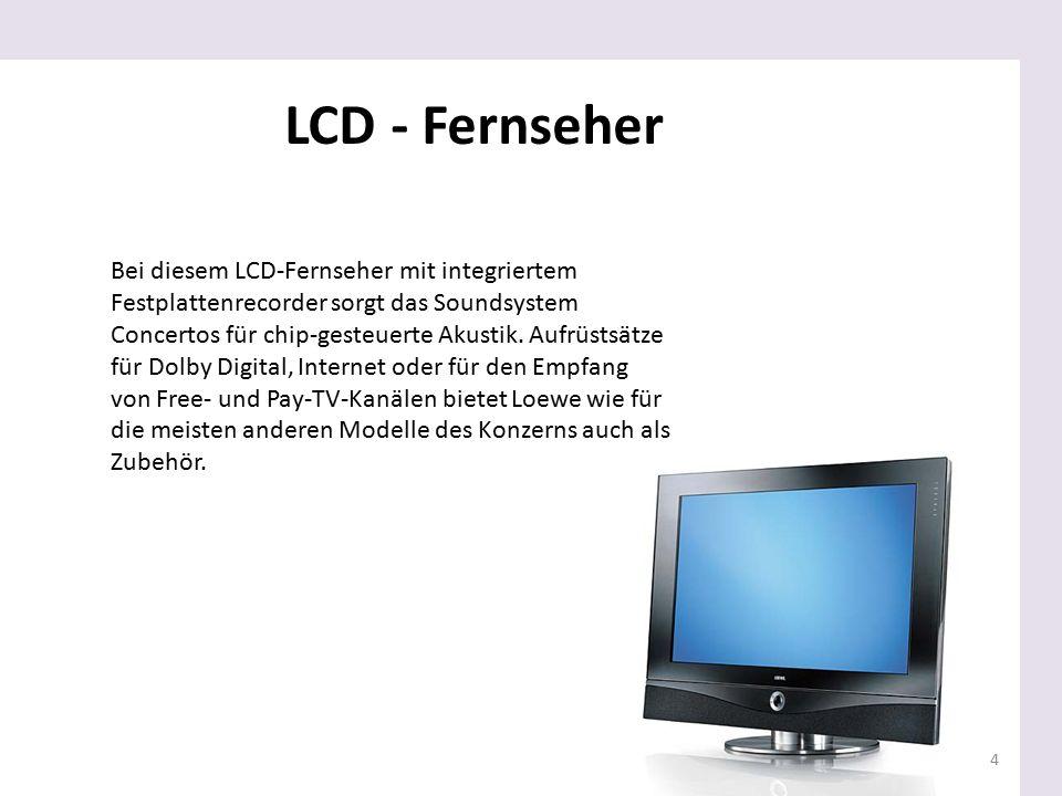 4 LCD - Fernseher Bei diesem LCD-Fernseher mit integriertem Festplattenrecorder sorgt das Soundsystem Concertos für chip-gesteuerte Akustik. Aufrüstsä