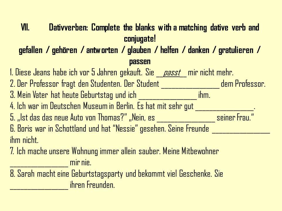 VII.Dativverben: Complete the blanks with a matching dative verb and conjugate! gefallen / gehören / antworten / glauben / helfen / danken / gratulier