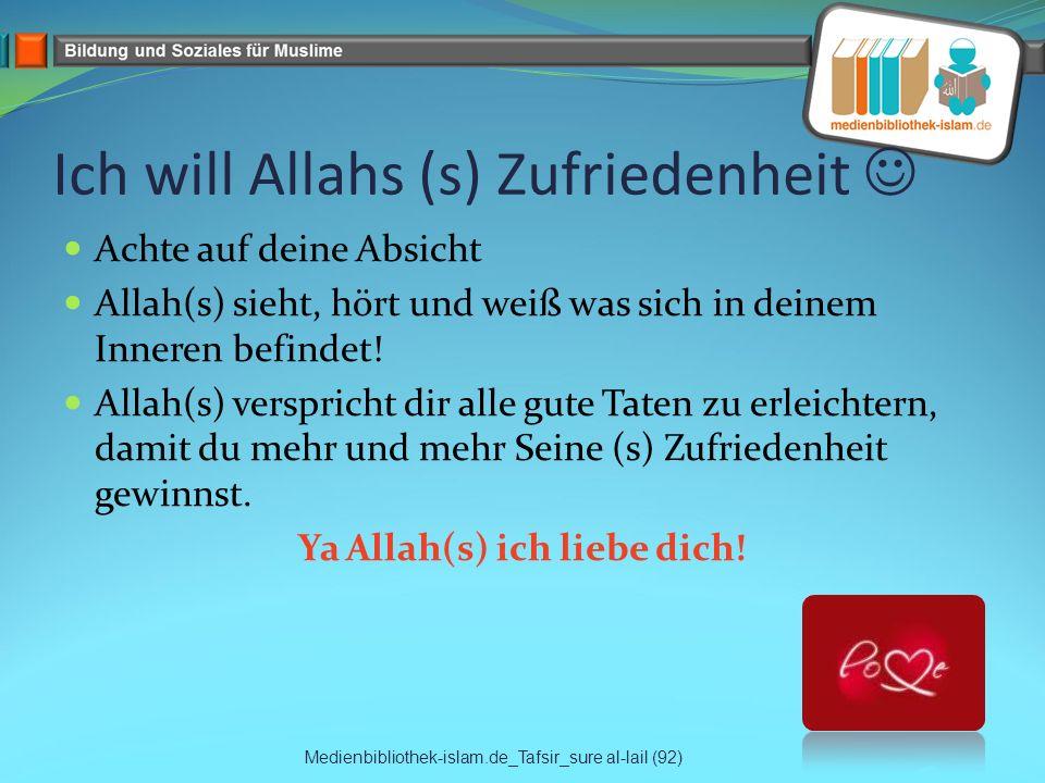 Ich will Allahs (s) Zufriedenheit Achte auf deine Absicht Allah(s) sieht, hört und weiß was sich in deinem Inneren befindet! Allah(s) verspricht dir a