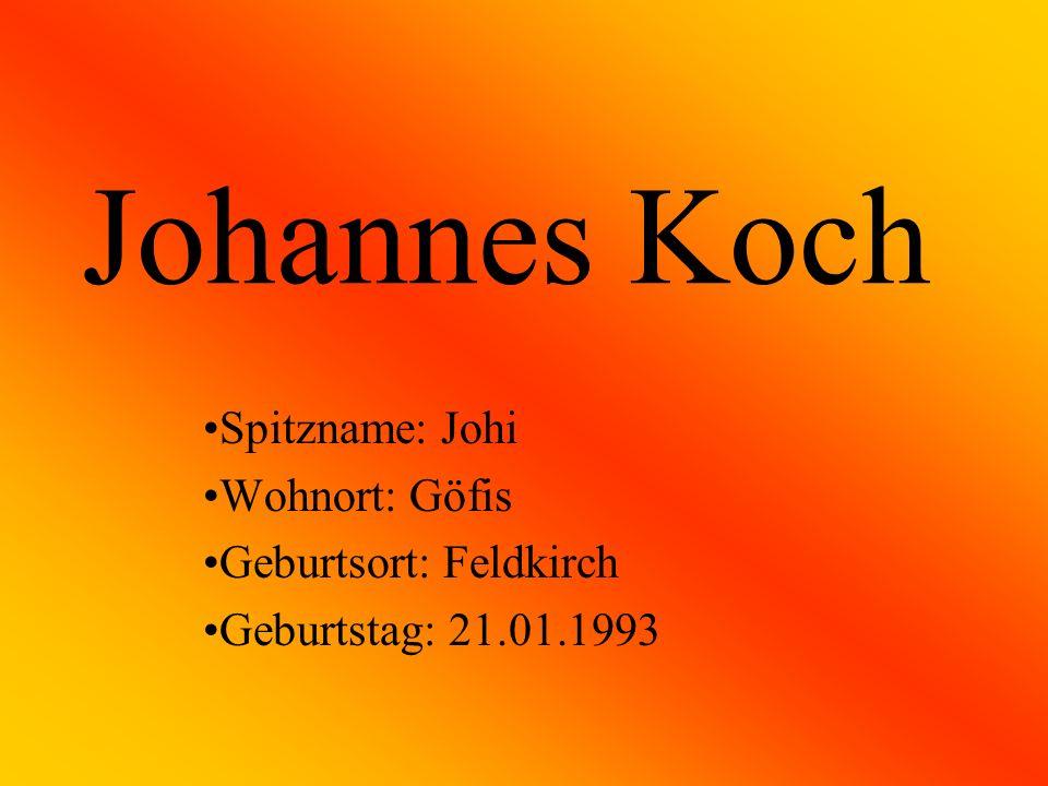Johannes Koch Spitzname: Johi Wohnort: Göfis Geburtsort: Feldkirch Geburtstag: 21.01.1993