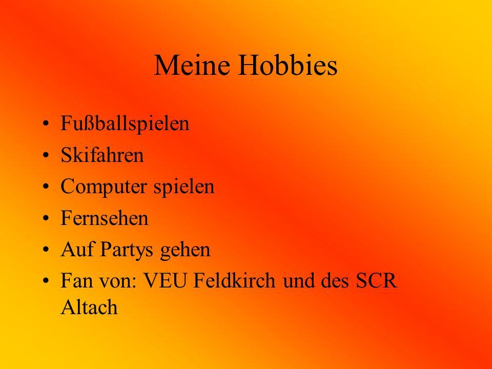 Meine Hobbies Fußballspielen Skifahren Computer spielen Fernsehen Auf Partys gehen Fan von: VEU Feldkirch und des SCR Altach
