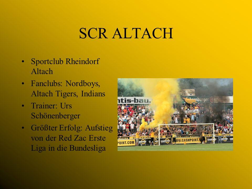 SCR ALTACH Sportclub Rheindorf Altach Fanclubs: Nordboys, Altach Tigers, Indians Trainer: Urs Schönenberger Größter Erfolg: Aufstieg von der Red Zac Erste Liga in die Bundesliga