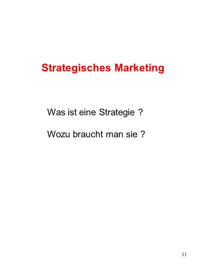 11 Strategisches Marketing Was ist eine Strategie ? Wozu braucht man sie ?